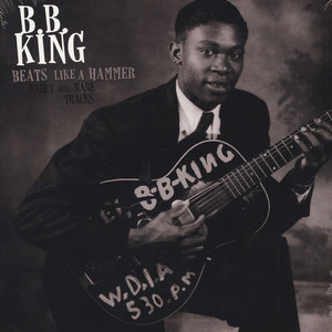 B.B. King ‎– Beats Like A Hammer Early And Rare Tracks