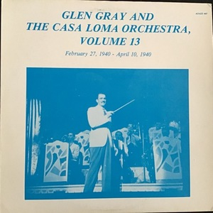Glen Gray And The. Casa Loma Orchestra, Volume 13